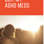 What Happened After I Was Forced To Quit ADHD Meds